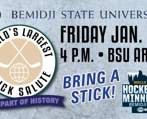 "In honor of Hockey Day Minnesota 2019, Bemidji State University invites you to be a part of the ""World's Largest Hockey Stick Salute"" on Jan. 18 at 4:00 p.m. in the Bangsburg Fine Arts Complex parking lot located next to the Alumni Arch on the BSU campus."